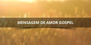 Mensagem de amor gospel, para enviar para quem você está afim da igreja!