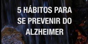 5 Hábitos para ajudar a prevenir o alzheimer, vale a pena compartilhar!!!