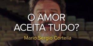 O amor aceita tudo? Por Mário Sérgio Cortella, muito legal!