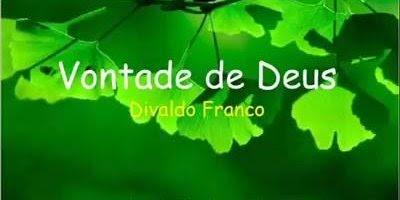 Vídeo com Mensagem de Divaldo Franco, Vontade de Deus, confira!!!