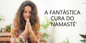 Vídeo interessante falando sobre a fantástica cura do Namastê!!!