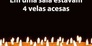 A história das 4 velas acesas, a quarta vela sempre deverá ficar acesa em você!