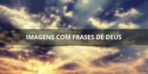 Imagens com frases de Deus, compartilhe com seus amigos do Facebook!