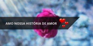 Mensagem de amor para o Dia dos Namorados! Amo nossa história de amor!!!