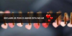 Mensagem de Dia dos Namorados, declare-se pois o amor esta no ar...