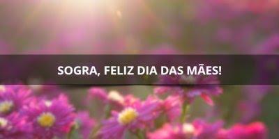 Mensagem de feliz dia das mães para sogra, com palavras emocionantes!