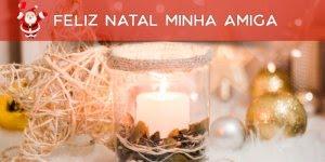 Mensagem de Feliz Natal para amiga especial, Deus te abençoe hoje e sempre!!!