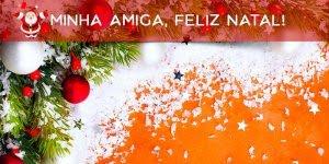 Mensagem de Feliz Natal para amiga especial, não deixe de enviar para ela!!!
