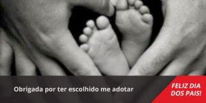 Mensagem Dia dos Pais adotivo. Obrigada por ter escolhido me adotar!!!