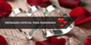 Mensagem especial para namorado para dia dos namorados, surpreenda-o!