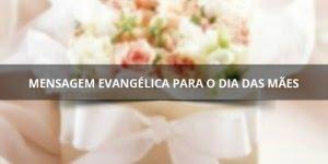 Mensagem evangélica para o dia das mães, aos olhos do Pai!