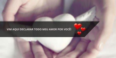 Mensagem para o Dia dos Namorados! Vim aqui declarar todo meu amor por você!!!
