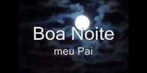 Vídeo com música de Boa Noite para compartilhar com pai no Facebook!