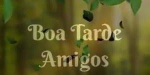 Vídeo Boa Tarde amigos para compartilhar na sua linha do tempo do Facebook!