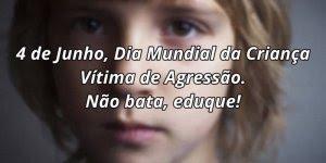 Dia 04 de Junho, dia mundia da criança vítima de agressão. Não bata, eduque!