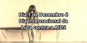 Dia 1 de dezembro é Dia Internacional da Luta contra a AIDS!!!