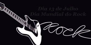 Dia 13 de Julho é Dia Mundial do Rock - Feliz dia do Rock!