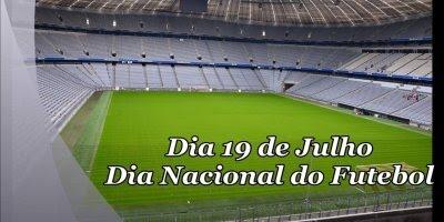 Dia 19 de Julho é Dia Nacional do Futebol - Vamos aproveitar o clima da Copa!