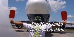 Dia 22 de Junho é Dia do Aeroviário - Feliz Dia do Aeroviário!