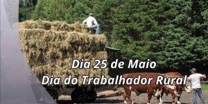 Dia 25 de maio é Dia do Trabalhador Rural. Parabéns a todos trabalhadores rurais