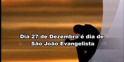 Dia 27 de dezembro é Dia de São João Apostolo e Evangelista!
