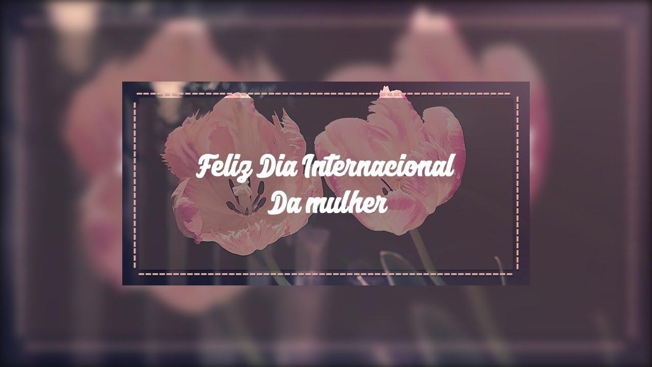 Vídeo para desejar um Feliz Dia Internacional da mulher, parabéns as mulheres!!!