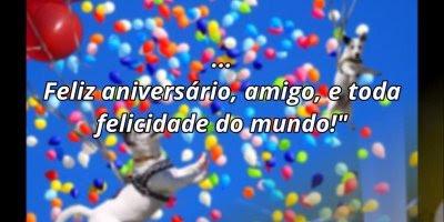 Mensagem de aniversario para amigo virtual - Desejo toda a felicidade do mundo!