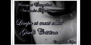 Musica limpa os meus olhos de Giselli Cristina! Linda letra desta musica!!!