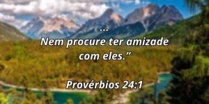 Vídeo com lindo Provérbio 24:1, compartilhe com seus amigos e amigas!!!
