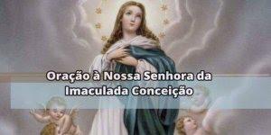 Oração a Nossa Senhora da Imaculada Conceição - Segundo o dogma católico!