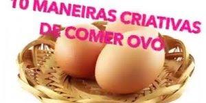 10 Maneiras diferentes para comer ovo, são ideias incríveis e algumas inéditas!
