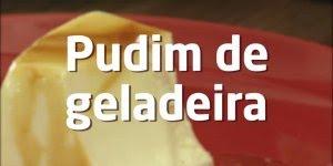 Pudim de Geladeira, uma sobremesa super fácil de preparar, confira!