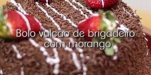 Receita de Bolo Vulcão de Brigadeiro com Morango, uma delícia!