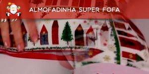 Tutorial de almofadinha super fofa com decoração de Natal!!!