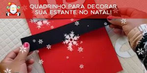 Tutorial de lindo quadrinho para decorar sua estante no Natal!!!